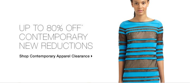 Up To 80% Off* Contemporary New Reductions