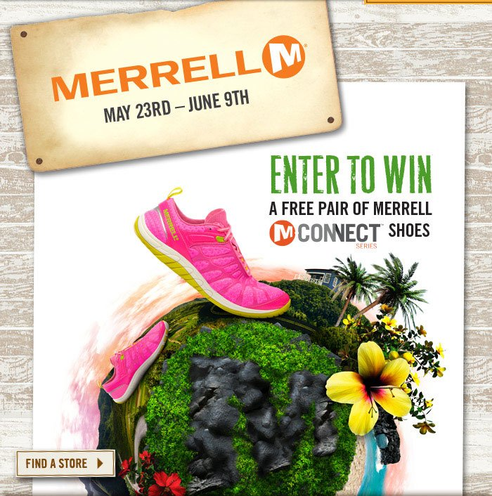 In Store Only May 23rd - June 9th Enter to Win a Free Pair of Merrell M-Connect Shoes Find a Store