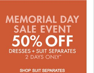 MEMORIAL DAY SALE   EVENT 50% OFF DRESSES + SUIT SEPARATES 2 DAYS ONLY*
