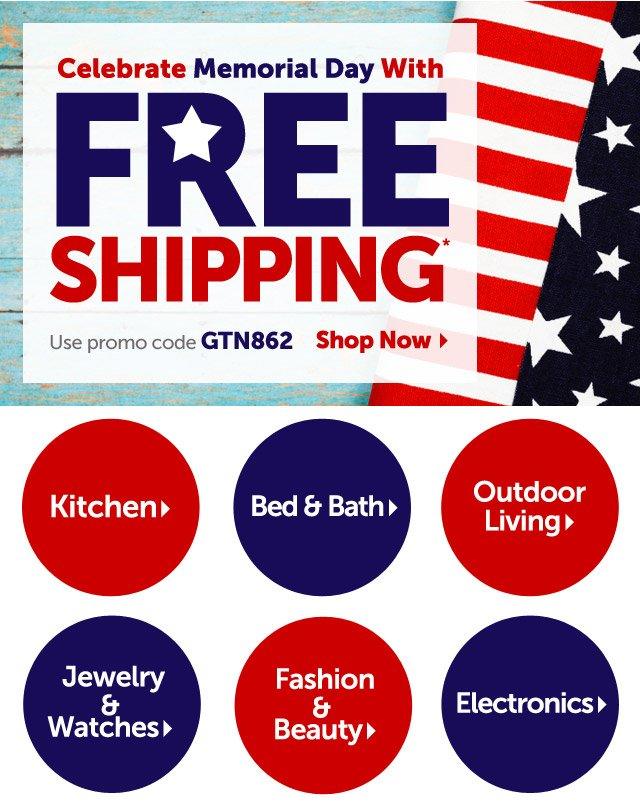 Celebrate Memorial Day With FREE SHIPPING - Use promo code GTN862 - Shop Now