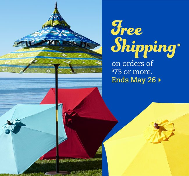 Last day for free shipping* on orders of $75 or more. Ends May 26.