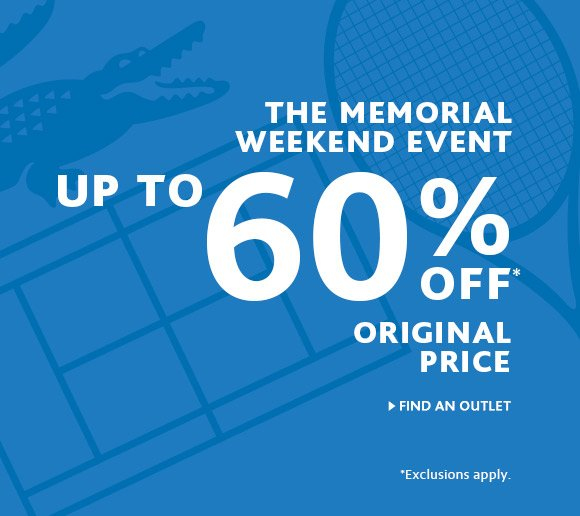 THE MEMORIAL WEEKEND EVENT. UP TO 60% OFF ORIGINAL PRICE. FIND AN OUTLET