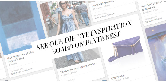 SEE OUR DIP DYE INSPIRATION BOARD ON PINTEREST