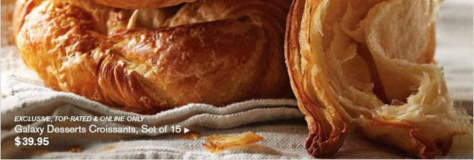 EXCLUSIVE, TOP-RATED & ONLINE ONLY -- Galaxy Desserts Croissants, Set of 15, $39.95