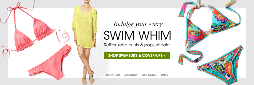 Indulge your every SWIM WHIM. Ruffles, retro prints & pops of color. SHOP SWIMSUITS & COVER-UPS