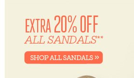 Extra 20% off all sandals** Shop all Sandals.