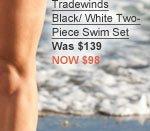 Tradewinds Black/ White Two- Piece Swim Set Was $139 NOW $98
