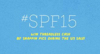 Win Threadless cash by snappin pics during the $15 sale.