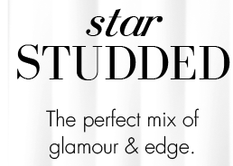 star STUDDED | The perfect mix of glamour & edge.