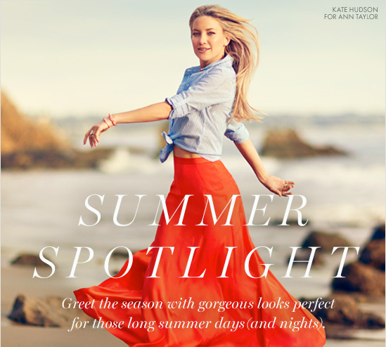 Summer Spotlight  Greet the season with gorgeous looks  perfect for those long summer days ( and nights).
