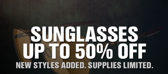SUNGLASSES UP TO 50% OFF | NEW STYLES ADDED. SUPPLIES LIMITED.