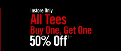 INSTORE ONLY - ALL TEES BUY ONE, GET ONE 50% OFF††