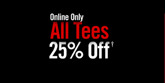 ONLINE ONLY - ALL TEES 25% OFF†