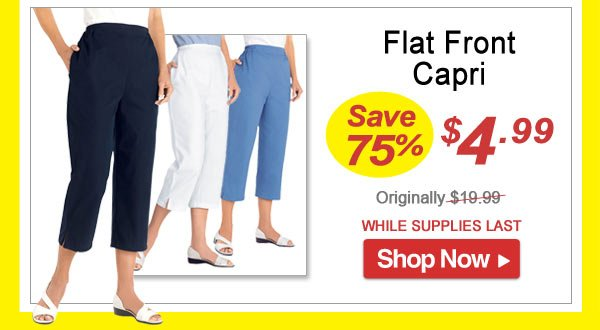Flat Front Capri - Save 75% - Now Only $4.99 Limited Time Offer