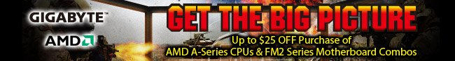 GET THE BIG PICTURE. Up to $25 OFF Purchase of AMD A-Series CPUs & FM2 Series Motherboard Combos.