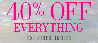 40% Off Everything | Excludes Undies