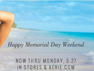 Happy Memorial Day Weekend | Now Thru Monday, 5.27 In Stores & Aerie.com