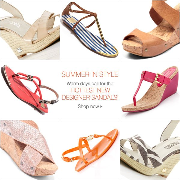 Summer in Style. Warm days call for the HOTTEST NEW DESIGNER SANDALS. Shop now.