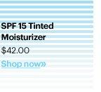 SPF 15 Tinted Moisturizer, $42.00 Shop Now»