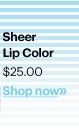 SHEER LIP COLOR, $25.00 Shop Now»