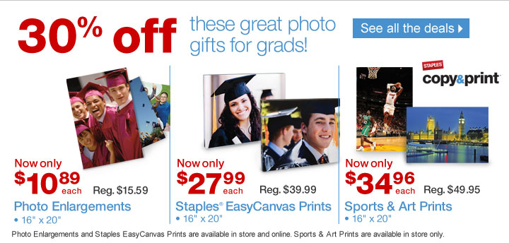30% off  these great photo gifts for grads! See all the deals. Photo  enlargements, 16 inches by 20 inches. Now only $10.89 each. Reg. $15.59.  Staples EasyCanvas Prints, 16 inches by 20 inches. Now only $27.99 each.  Reg $39.99. Sports and Art Prints, 16 inches by 20 inches. Now only  $34.96 each. Reg. $49.95. Photo Enlargements and Staples EasyCanvas  Prints are available in store and online. Sports and Art Prints are  available in store only.