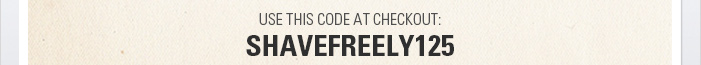 Use this code at checkout: SHAVEFREELY125