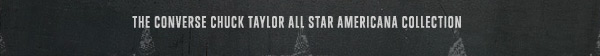 THE CONVERSE CHUCK TAYLOR ALL STAR AMERICANA COLLECTION