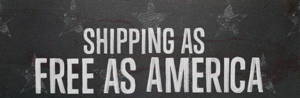 SHIPPING AS FREE AS AMERICA