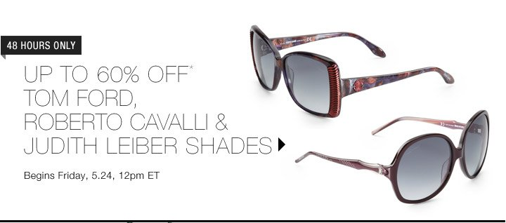 Up To 60% Off* Roberto Cavalli & More Shades...Shop Now
