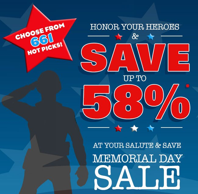 Choose from 661 Hot Picks! Save up to 58% at Your Salute & Save Memorial Day Sale