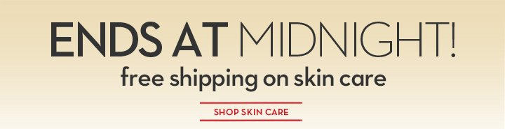 ENDS AT MIDNIGHT! free shipping on skin care. SHOP SKIN CARE.