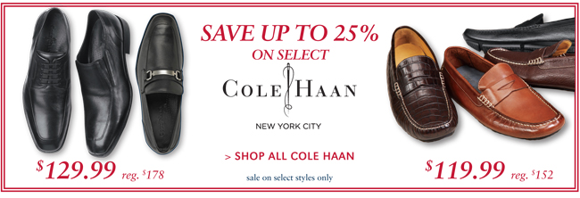 SAVE UP TO 25% ON SELECT COLE HAAN | SHOP ALL COLE HAAN