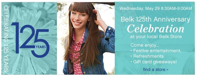 Belk 125th Anniversary Celebration at your local Belk Store. Find a store.