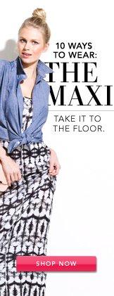 The Maxi. Shop Now.