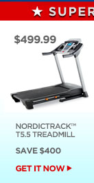 $499.99 - NORDICTRACK T5.5 TREADMILL - SAVE $400 | GET IT NOW