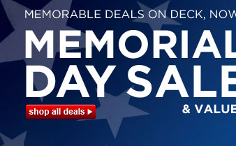 MEMORABLE DEALS ON DECK, NOW THROUGH TUESDAY | MEMORIAL DAY SALE & VALUES | shop all deals