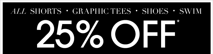 25% Off Shorts, Graphic Tees, Shoes and Swim