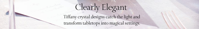 Clearly Elegant: Tiffany crystal designs catch the light and transform tabletops into magical settings.