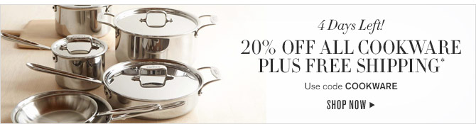4 Days Left! -- 20% OFF ALL COOKWARE PLUS FREE SHIPPING* -- Use code COOKWARE -- SHOP NOW
