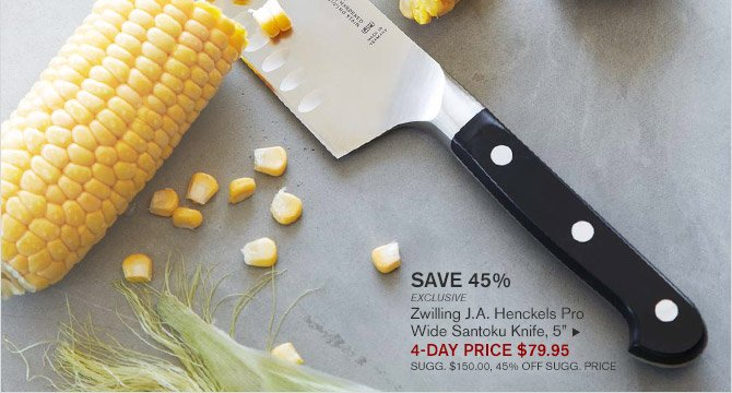 """SAVE 45% -- EXCLUSIVE -- Zwilling J.A. Henckels Pro Wide Santoku Knife, 5"""" -- 4 DAY PRICE $79.95 -- SUGG. $150.00, 45% OFF SUGG. PRICE"""