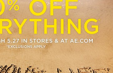 Now Through 5.27 In Stores & At AE.com *Exclusions Apply