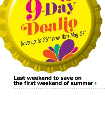 9-Day Dealio. Save up to 25% now through May 27th.