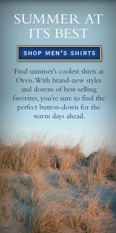 Summer at its best  -  Find summer's coolest shirts at Orvis. With brand-new styles and dozens of best-selling favorites, you're sure to find the perfect button-down for the warm days ahead.        shop men's shirts