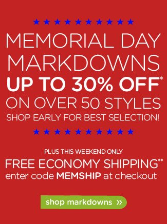 Memorial Day Markdowns Up To 30% Off* On Over 50 Styles Shop Early For Best Selection - shop markdowns
