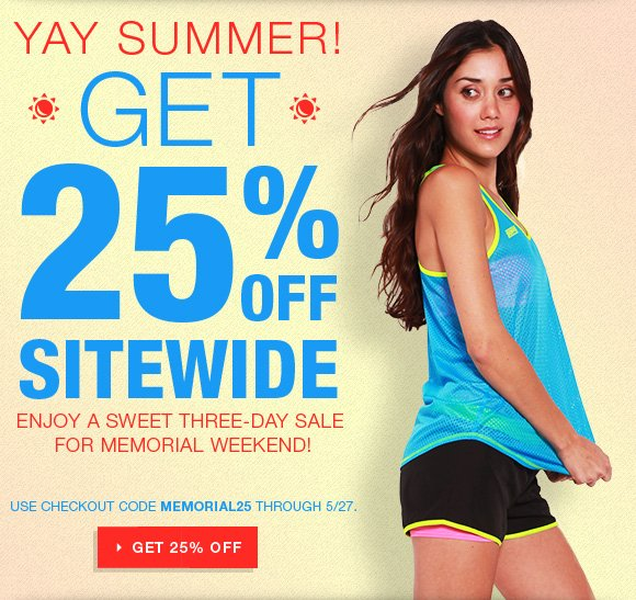YAY summer!Get 25% off sitewide. Enjoy a sweet three-day sale for Memorial Weekend. Code MEMORIAL25.