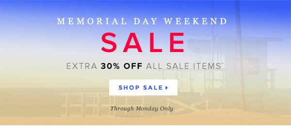 Memorial Day Weekend SALE    Extra 30% Off All Sale Items*