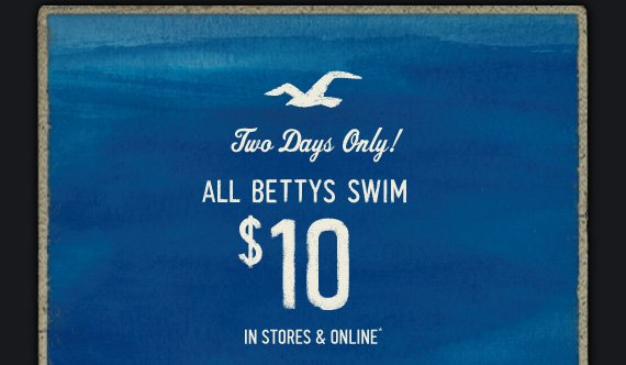 TWO DAYS ONLY! ALL BETTYS SWIM $10