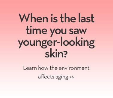 When is the last time you saw younger-looking skin? Learn how the environment affects aging.