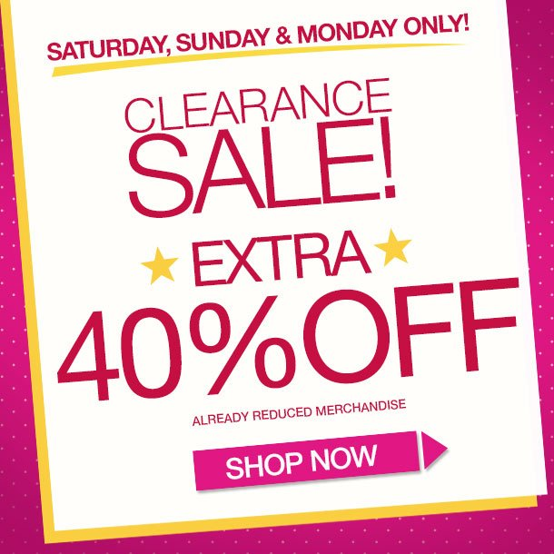 Memorial Day Weekend! Special Offer! Take an ADDITIONAL 40% OFF Already Reduced Clearance Items! SHOP NOW!