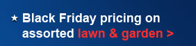 Black Friday pricing on assorted lawn & garden